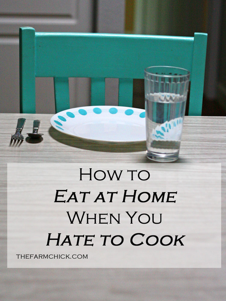 how to eat at home when you hate to cook