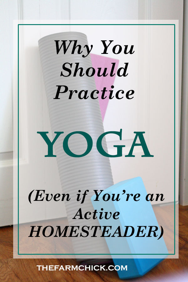 Learn why yoga can be beneficial to even the most active homesteader or gardener!